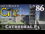 How To Build A City  Minecraft  Cathedral P5  E86  Z One N Only
