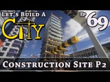 How To Build A City  Minecraft  Construction Site P2  E69  Z One N Only