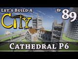 How To Build A City  Minecraft  Cathedral P6  E89  Z One N Only