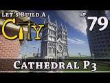 How To Build A City  Minecraft  Cathedral P3  E79  Z One N Only