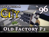 How To Build A City  Minecraft  Old Factory P2  E96  Z One N Only