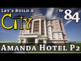 How To Build A City  Minecraft  Amanda Hotel P2  E84  Z One N Only