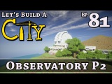How To Build A City  Minecraft  Observatory P2  E81  Z One N Only