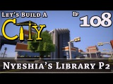 How To Build A City  Minecraft  Nyeshia's Library P2  E108  Z One N Only