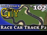 How To Build A City  Minecraft  Race Car Track P2  E102  Z One N Only