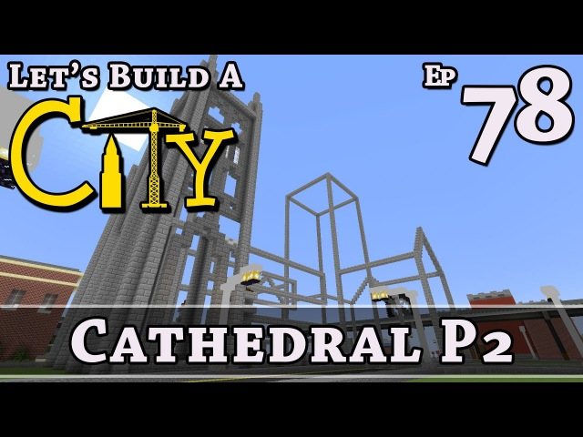 How To Build A City :: Minecraft :: Cathedral P2 :: E78 :: Z One N Only