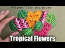 How to Sculpt Tropical Flowers Plants Polymer Clay Tutorial for Earth Day
