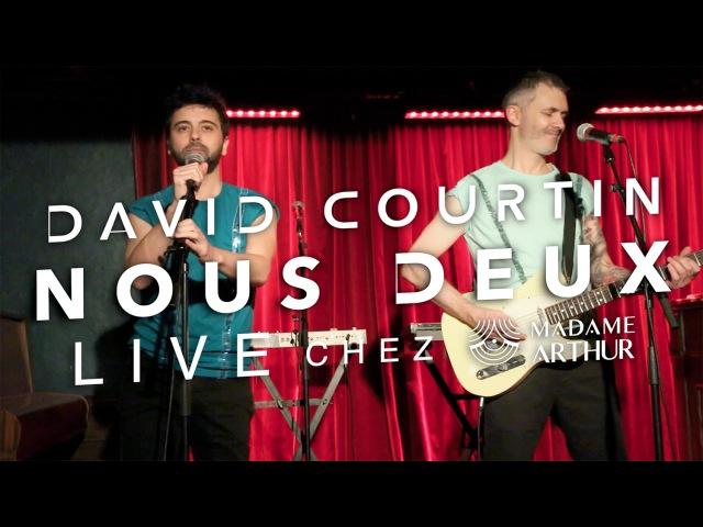 David Courtin - Nous deux [Live @ Madame Arthur]
