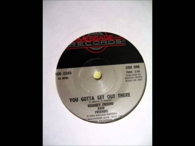 RODNEY FRIEND FRIENDS - YOU GOTTA GET OUT THERE - 7inch - 84