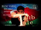 Talib Tale - BIZKI VARIQ (ORIGINAL) 2014
