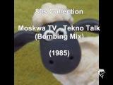 Moskwa TV - Tekno Talk (Bombing Mix) (1985)