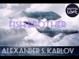 Alexander S. Karlov. Fish Brother