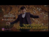 Azat Orazow - Gowherjan RMX audio (arhiwden) 2016