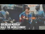 Brendan Murray - Half The World Away (Oasis Cover)