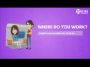 Learn English Conversation: Lesson 4. Where do you work?