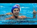 Dusan Mandic, incredible waterpolo player