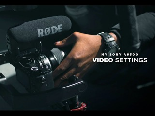 My Sony a6300 Video Settings