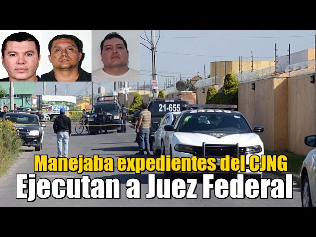 Ejecutan a Juez Federal a cargo de expedientes del CJNG y de Líder Zeta
