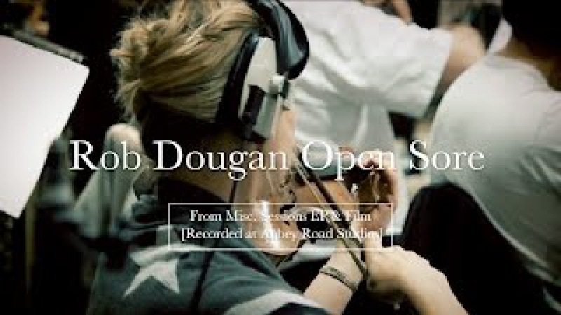 Open Sore - Rob Dougan - Misc. Sessions EP Film (Recorded at Abbey Road Studios)