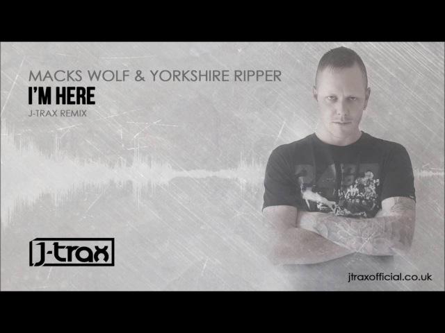 Macks Wolf & Yorkshire Ripper Feat. Eruption - I'm Here (J-Trax Remix)