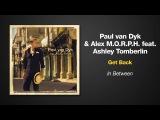 Paul van Dyk &amp Alex M.O.R.P.H. Feat. Ashley Tomberlin --  Get Back