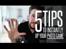 5 tips to INSTANTLY up your PHOTO GAME
