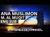 Ana Muslimon - Muhammad Al Muqit  Best Nasheed