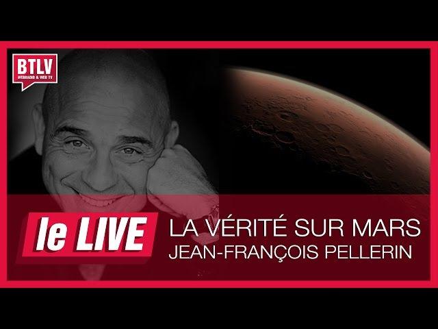 LE LIVE BTLV 7 Jean François Pellerin Toute la vérité sur Mars
