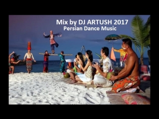 Persian Dance Music - Mix by DJ ARTUSH (2017)