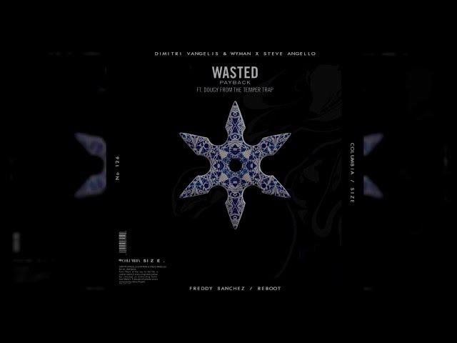 Steve Angello, Dimitri Vangelis Wyman Ft. Dougy - Wasted Payback (Freddy Sanchez Wasted Edit)