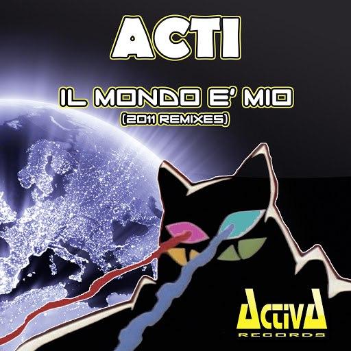 Acti альбом Il mondo è mio (2011 Remixes)