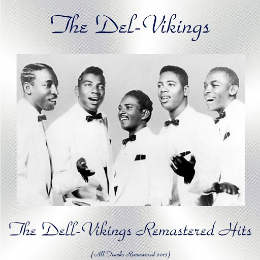 The Del-Vikings альбом The Dell-Vikings Remastered Hits (All Tracks Remastered 2017)