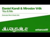 Daniel Kandi &amp Miroslav Vrlik - You &amp Me OUT NOW