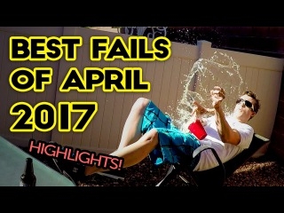 Best Fails of the Month - APRIL 2017 | Funny Fail Compilation | The Best Fails