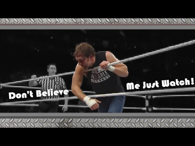 Dean Ambrose - Don't Believe Me, Just Watch! (WARNING!! 16)