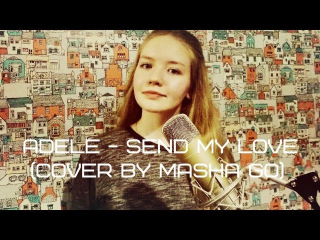 Adele Send My Love cover by MashaGo