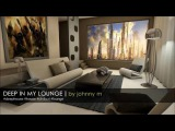 Deep In My Lounge Deep House Lounge Music 2017 Mixed By Johnny M