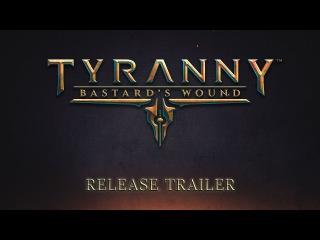 Tyranny - Bastard's Wound - Release Trailer