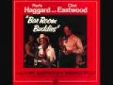 Merle Haggard &amp Clint Eastwood - Barroom Buddies