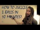 How to Juggle 3 Balls - Learn in 10 Minutes!
