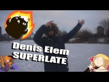 Denis Elem - SUPERLATE (Music Video)