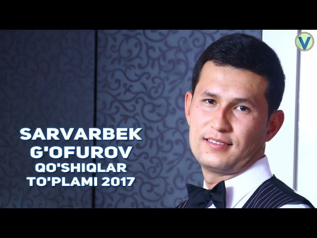 Sarvarbek G'ofurov - Qo'shiqlar to'plami 2017