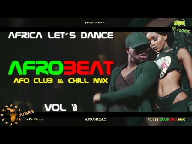 NAIJA AFROBEAT VIDEO MIX VOL 11 (clubchill) - DJ JUDEX ft. Runtown. P Square. Tekno.