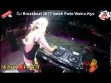 Dj Breakbeat 2017 Kencang Kali Boss Bass-Nya  Indah Pada Waktu-Nya  By MustikaPoker