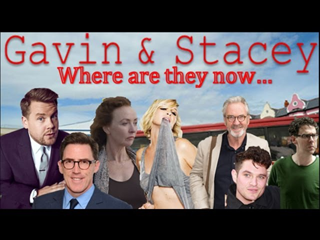 GAVIN AND STACEY CAST - WHERE ARE THEY NOW