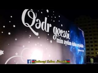 1 ci qədr gecəsi ( 13.06.2017 ) VİDEO ROLİK