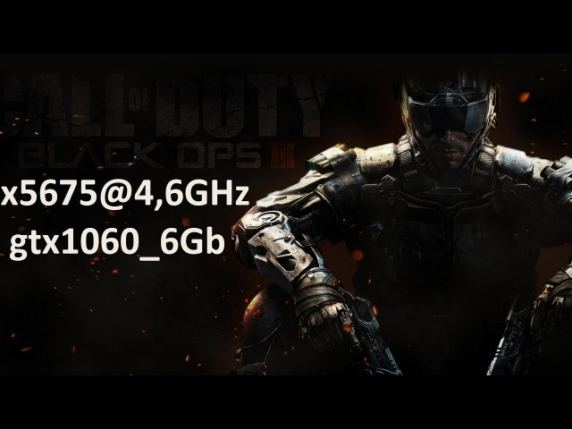 X5675@4,6GHz gtx1060 6Gb in Black Ops 3