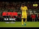 NEYMAR İLK MAÇ l 1 GOL 1 ASİST l Neymar vs Guingamp l HD