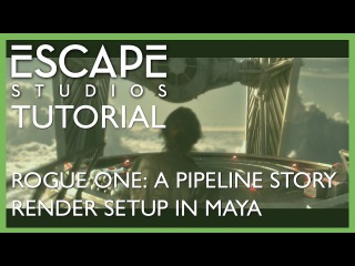 Rogue One: A Pipeline Story. Tutorial Two - Render Setup in Maya