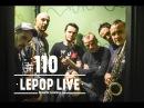 110 [LePop Live] Dubioza kolektiv - (Pirate Bay Song) (BA)